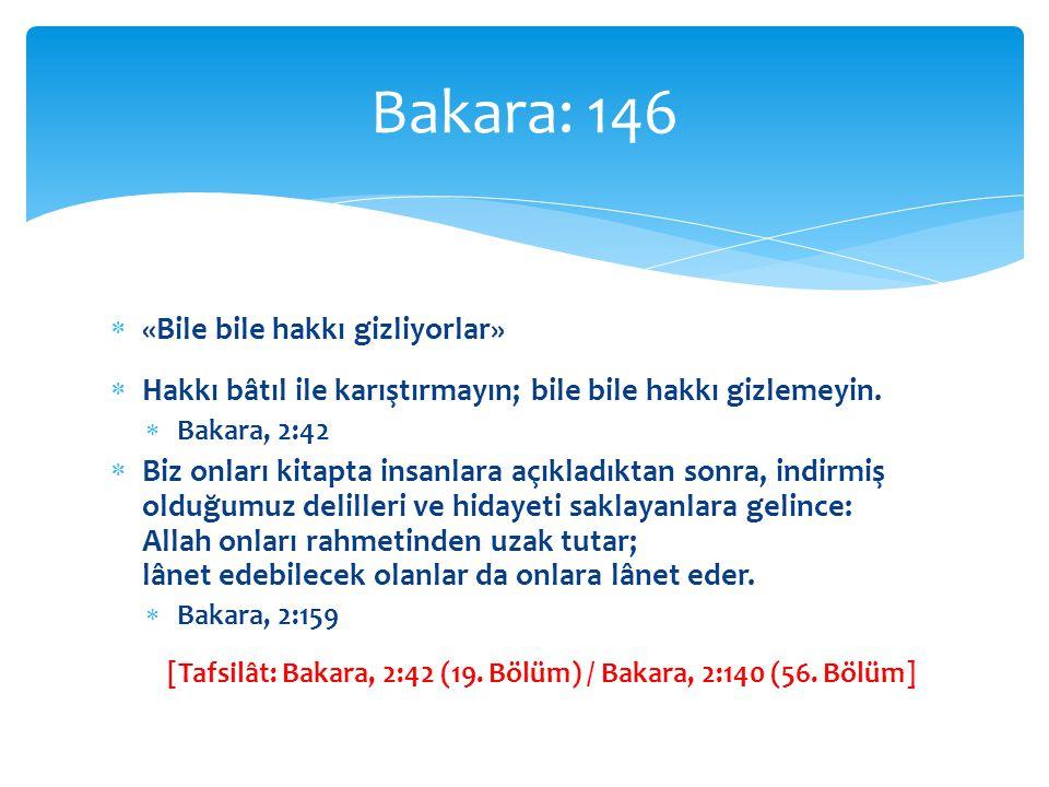 [Tafsilât: Bakara, 2:42 (19. Bölüm) / Bakara, 2:140 (56. Bölüm]